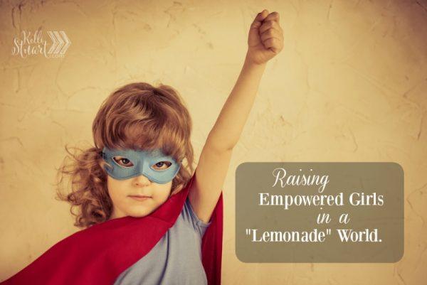 "Raising Empowered Girls in a ""Lemonade"" World"