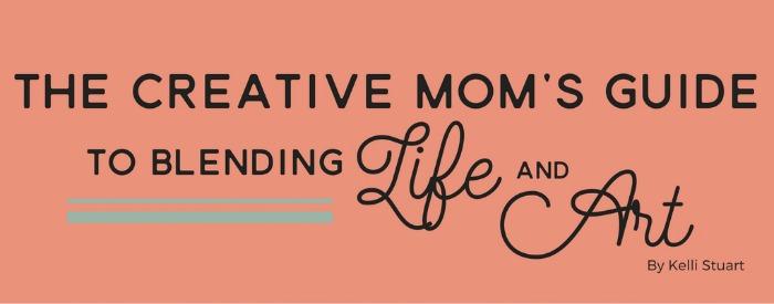 The Creative Mom's Guide