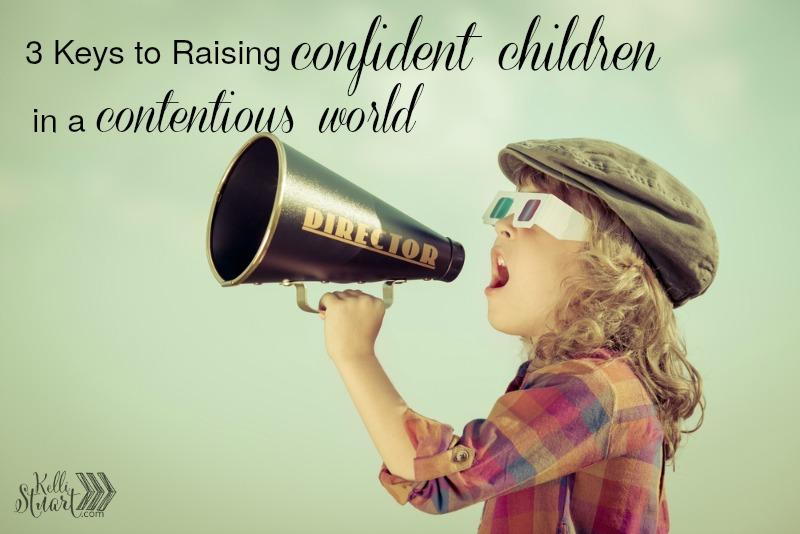 3 Keys to Raising Confident Children in a Contentious World